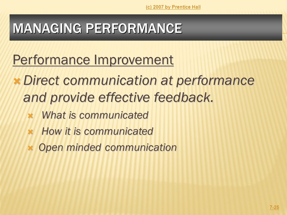 MANAGING PERFORMANCE Performance Improvement  Direct communication at performance and provide effective feedback.  What is communicated  How it is
