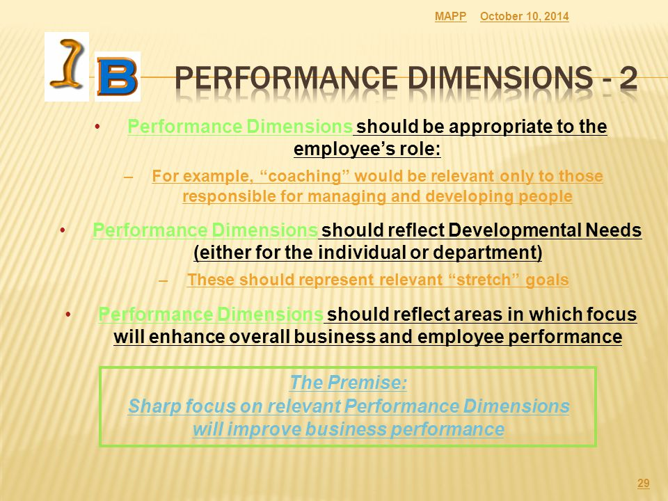 "October 10, 2014MAPP 29 Performance Dimensions should be appropriate to the employee's role: –For example, ""coaching"" would be relevant only to those"