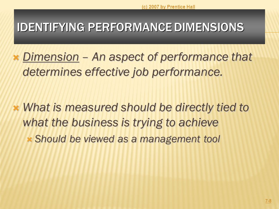 IDENTIFYING PERFORMANCE DIMENSIONS  Dimension – An aspect of performance that determines effective job performance.  What is measured should be dire