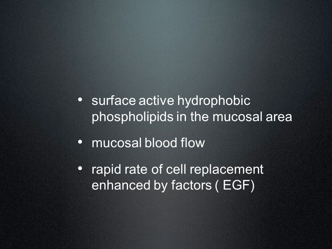 surface active hydrophobic phospholipids in the mucosal area mucosal blood flow rapid rate of cell replacement enhanced by factors ( EGF)