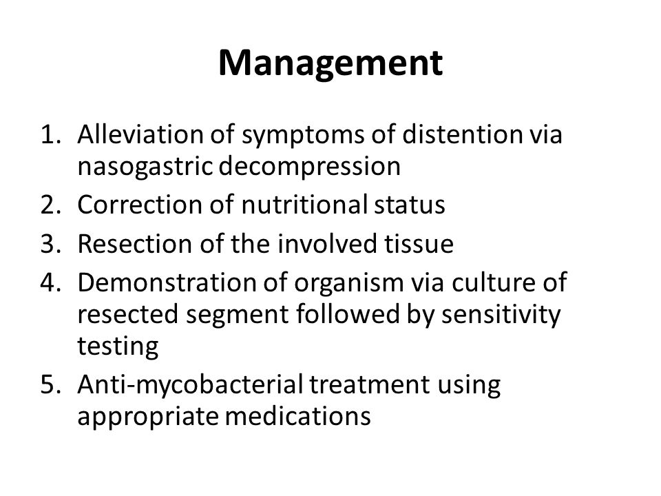 Management 1.Alleviation of symptoms of distention via nasogastric decompression 2.Correction of nutritional status 3.Resection of the involved tissue