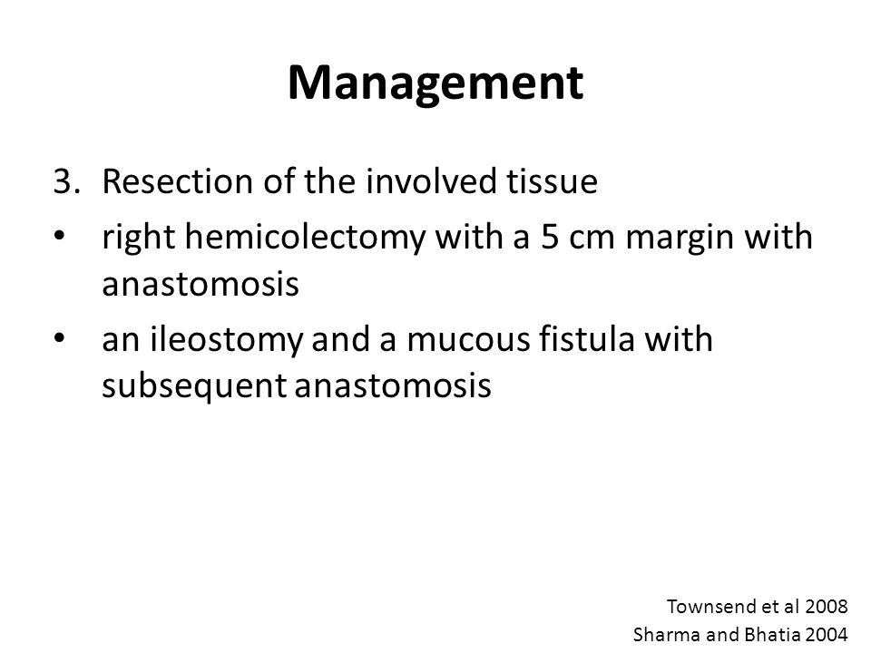 Management 3.Resection of the involved tissue right hemicolectomy with a 5 cm margin with anastomosis an ileostomy and a mucous fistula with subsequen
