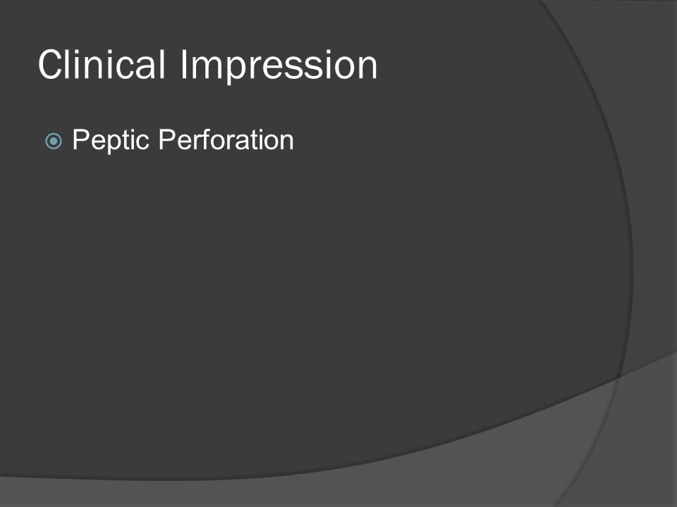 Clinical Impression  Peptic Perforation