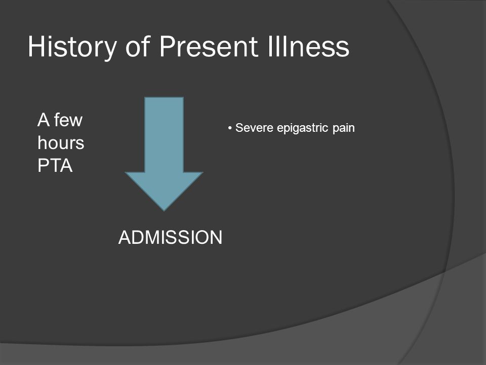 A few hours PTA Severe epigastric pain ADMISSION History of Present Illness