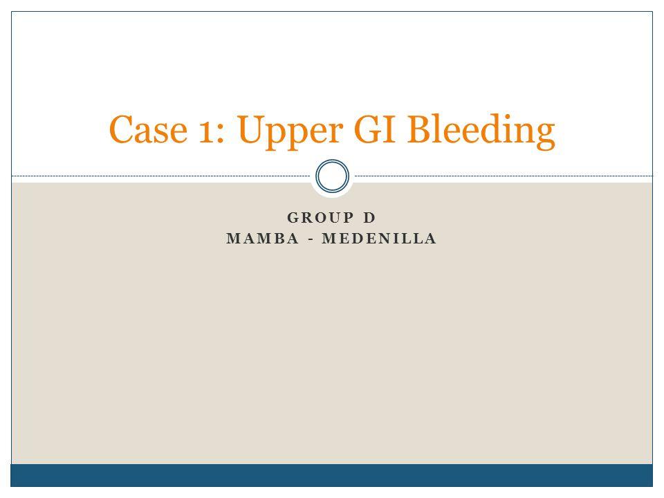 GROUP D MAMBA - MEDENILLA Case 1: Upper GI Bleeding