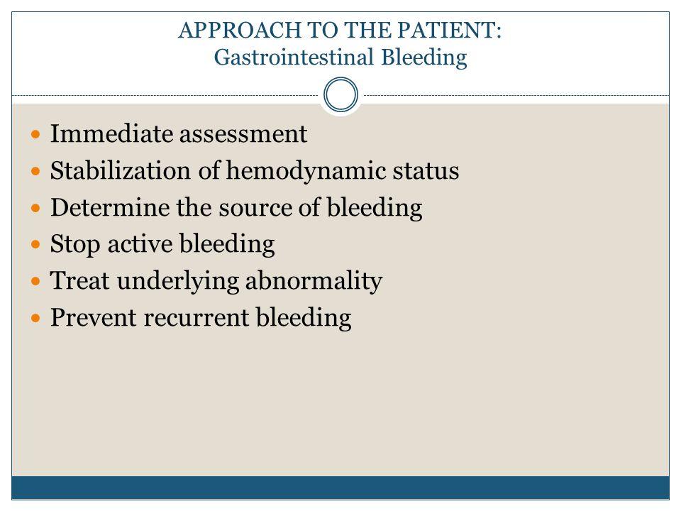 Immediate assessment Stabilization of hemodynamic status Determine the source of bleeding Stop active bleeding Treat underlying abnormality Prevent recurrent bleeding