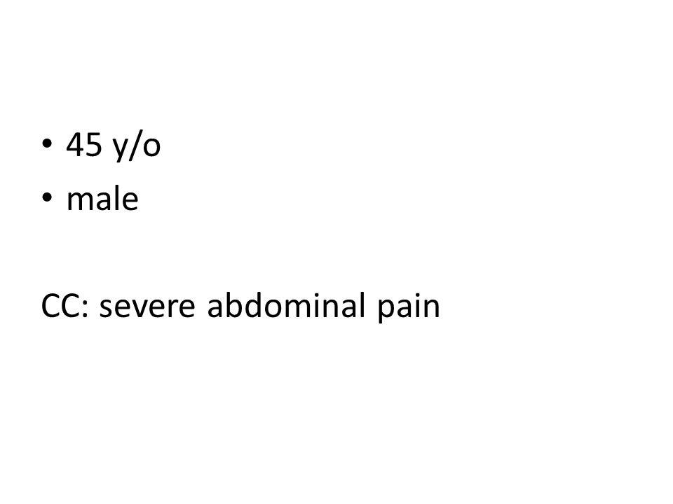 45 y/o male CC: severe abdominal pain