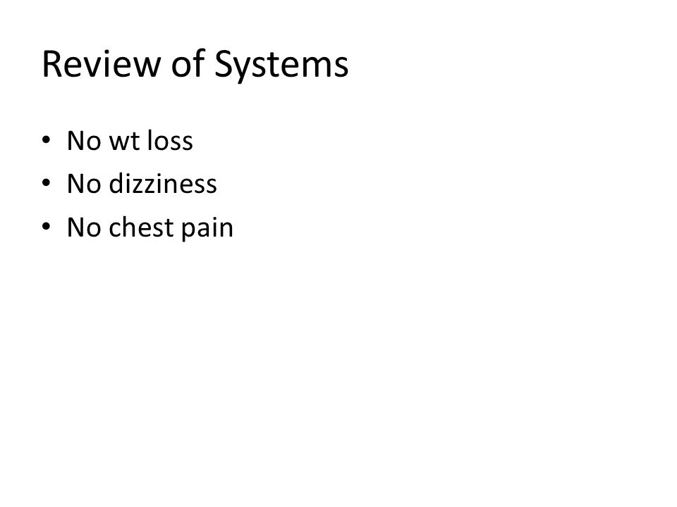Review of Systems No wt loss No dizziness No chest pain