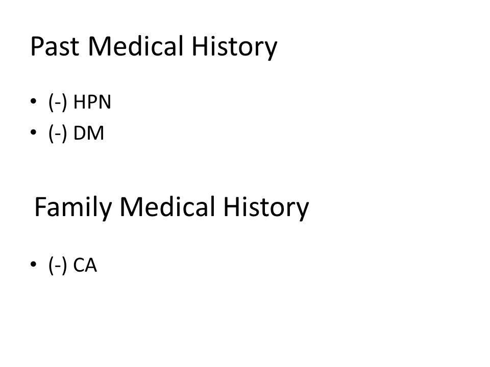 Past Medical History (-) HPN (-) DM Family Medical History (-) CA
