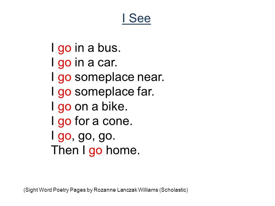 I See I go in a bus. I go in a car. I go someplace near.