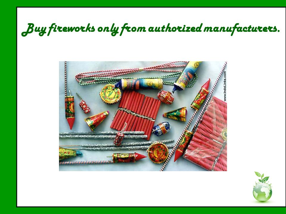 Buy fireworks only from authorized manufacturers.