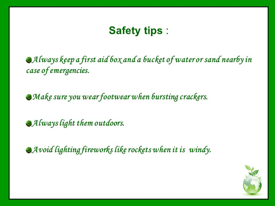 Safety tips : Always keep a first aid box and a bucket of water or sand nearby in case of emergencies.