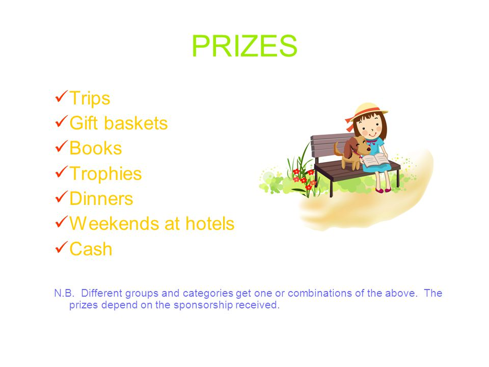 PRIZES Trips Gift baskets Books Trophies Dinners Weekends at hotels Cash N.B.
