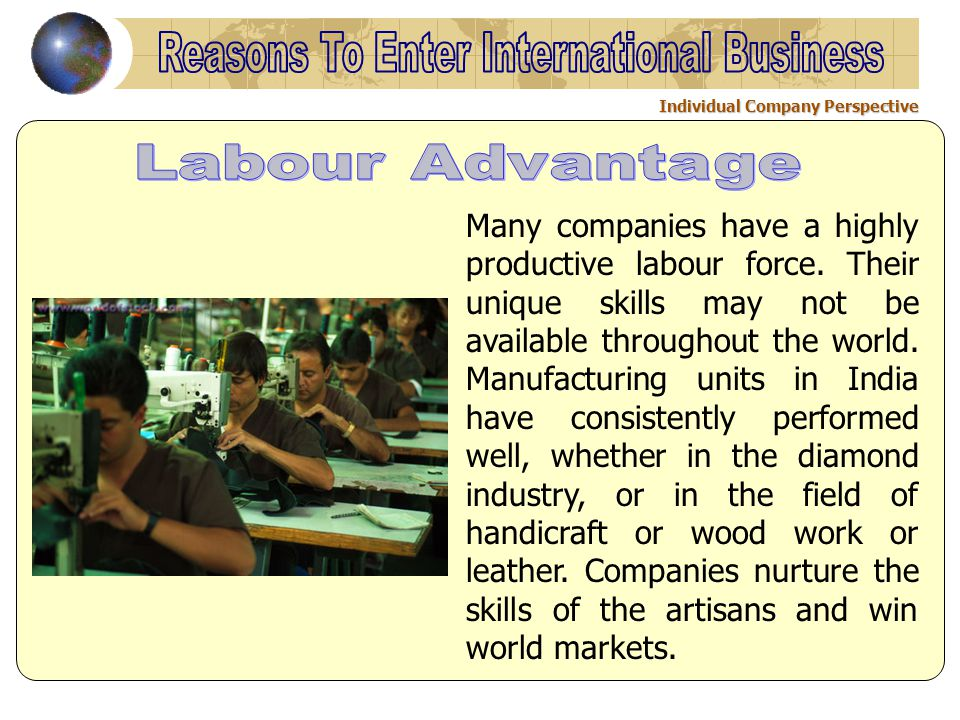 Individual Company Perspective Many companies have a highly productive labour force. Their unique skills may not be available throughout the world. Ma