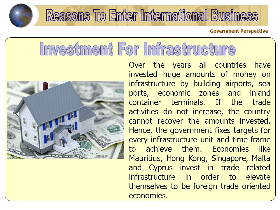 Government Perspective Over the years all countries have invested huge amounts of money on infrastructure by building airports, sea ports, economic zo