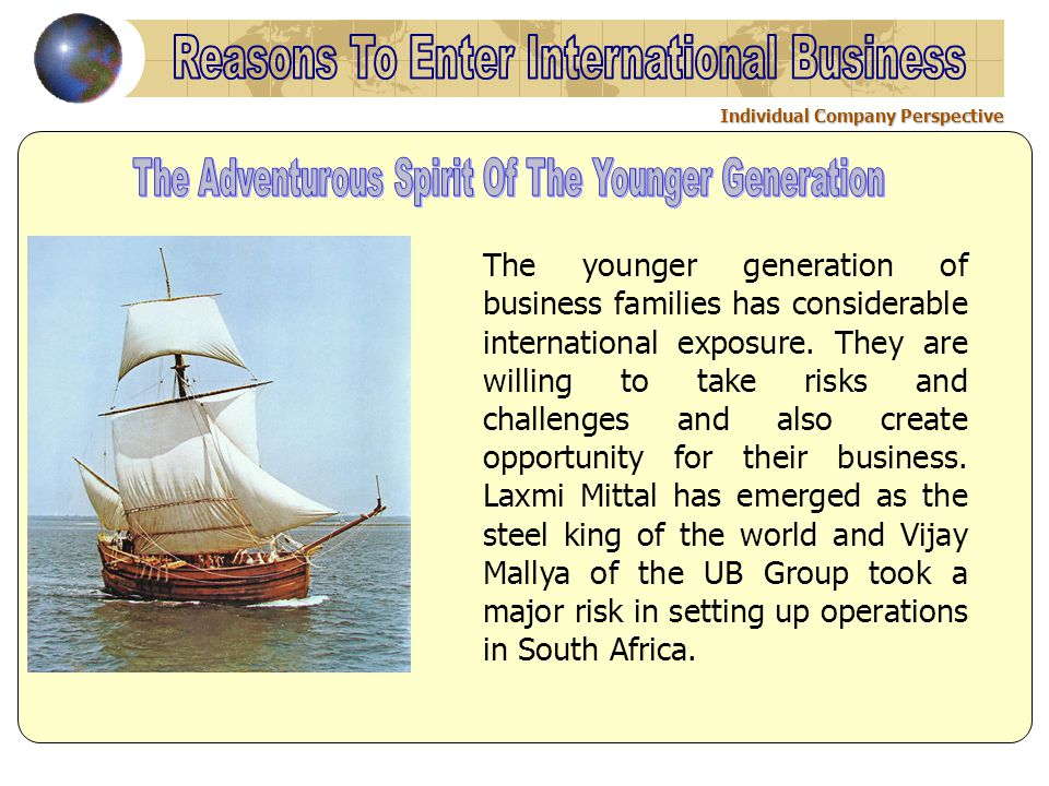 Individual Company Perspective The younger generation of business families has considerable international exposure. They are willing to take risks and