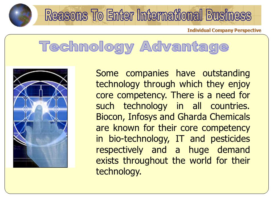 Individual Company Perspective Some companies have outstanding technology through which they enjoy core competency. There is a need for such technolog