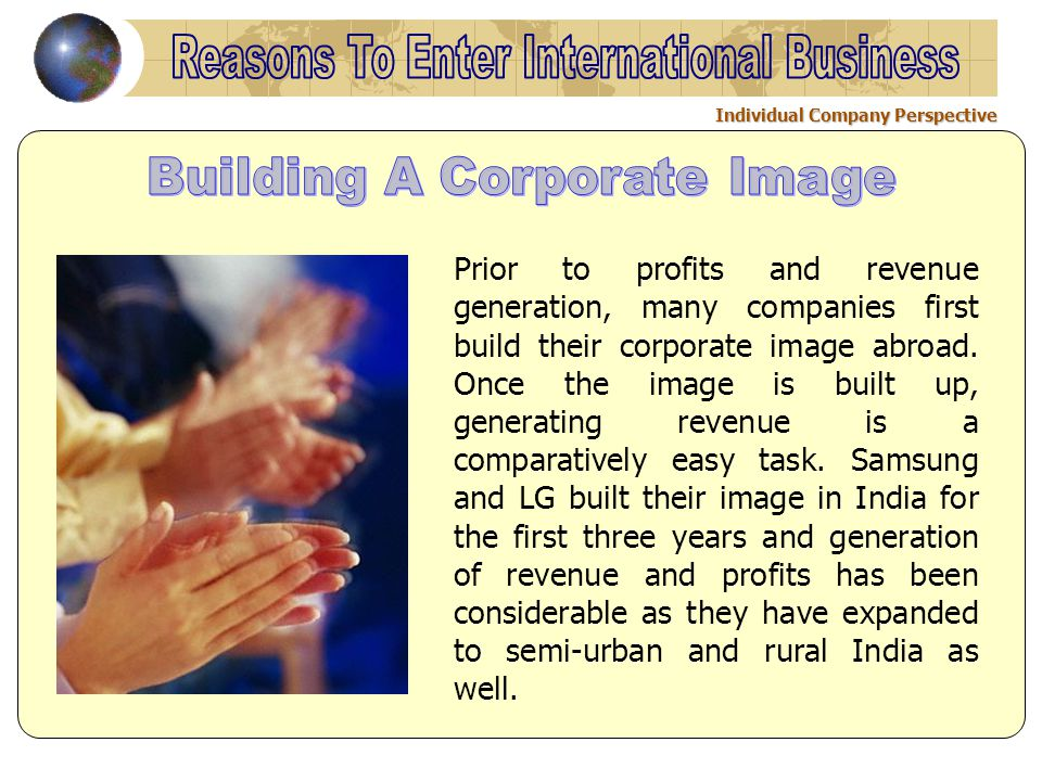 Individual Company Perspective Prior to profits and revenue generation, many companies first build their corporate image abroad.