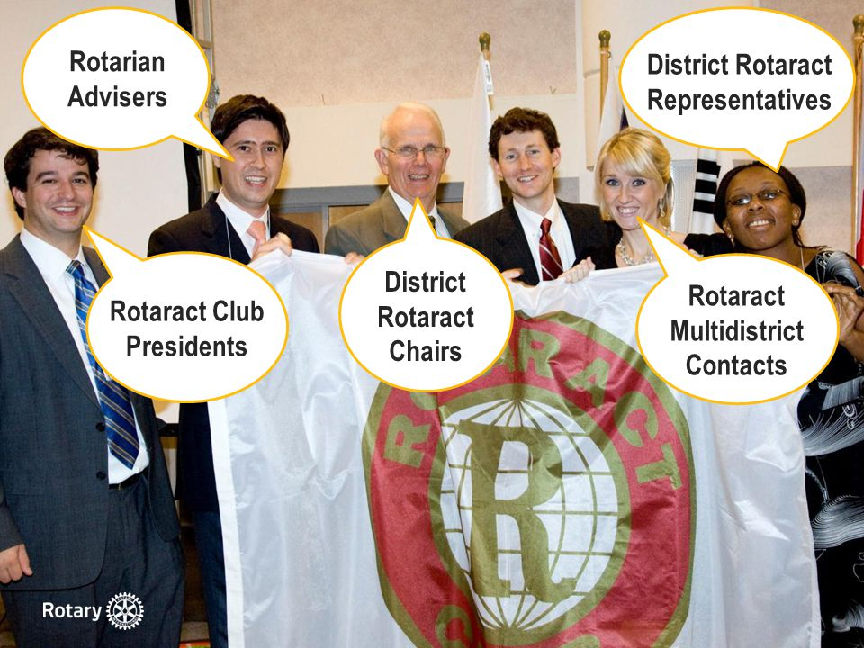 District Rotaract Chairs Rotaract Club Presidents Rotarian Advisers District Rotaract Representatives Rotaract Multidistrict Contacts