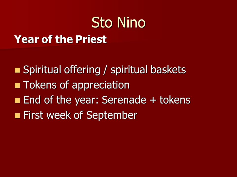 Sto Nino Year of the Priest Spiritual offering / spiritual baskets Spiritual offering / spiritual baskets Tokens of appreciation Tokens of appreciation End of the year: Serenade + tokens End of the year: Serenade + tokens First week of September First week of September