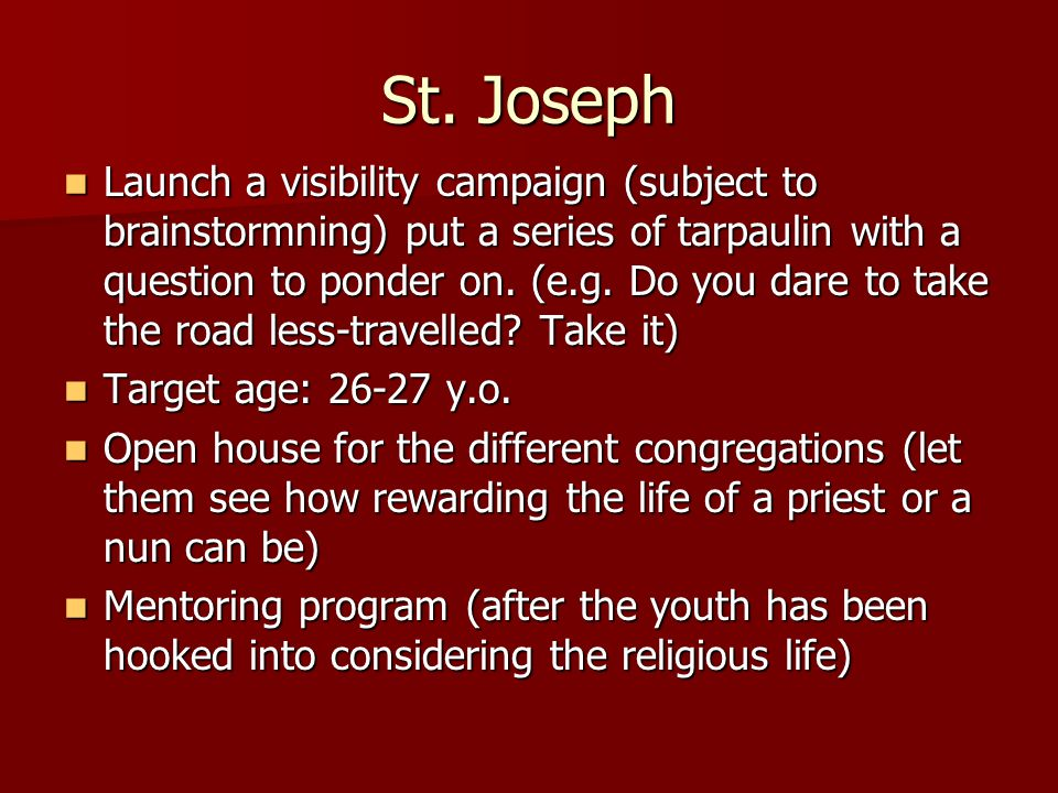 St. Joseph Launch a visibility campaign (subject to brainstormning) put a series of tarpaulin with a question to ponder on. (e.g. Do you dare to take