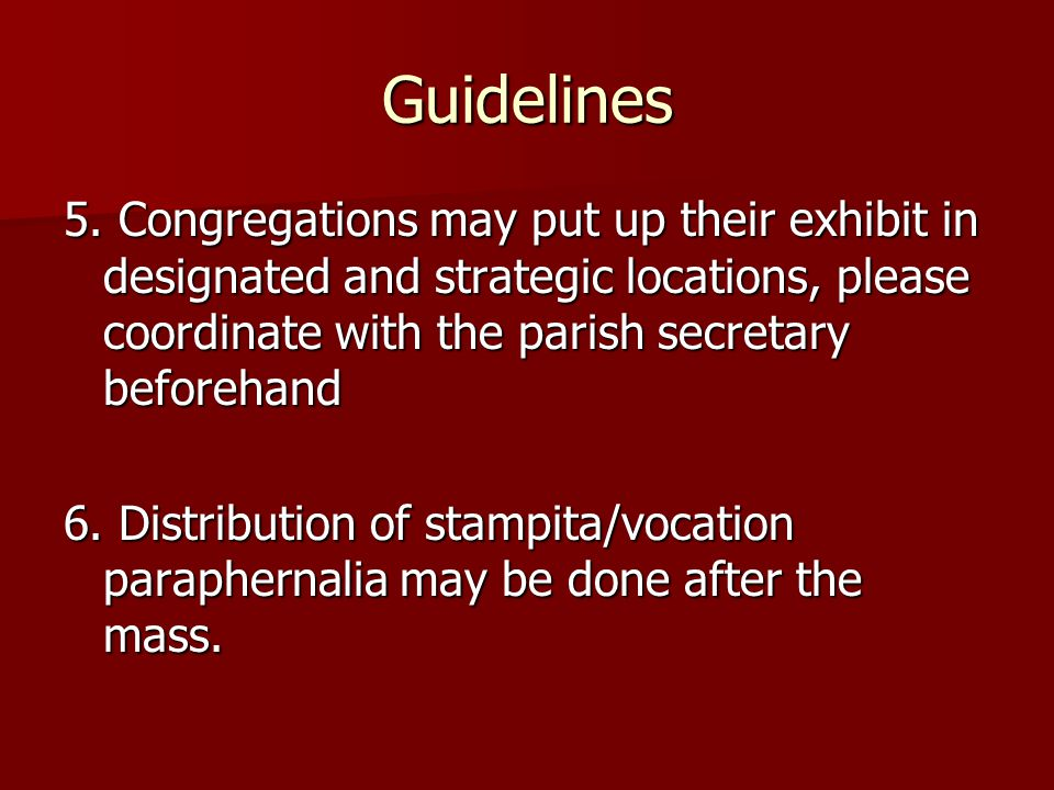 Guidelines 5. Congregations may put up their exhibit in designated and strategic locations, please coordinate with the parish secretary beforehand 6.