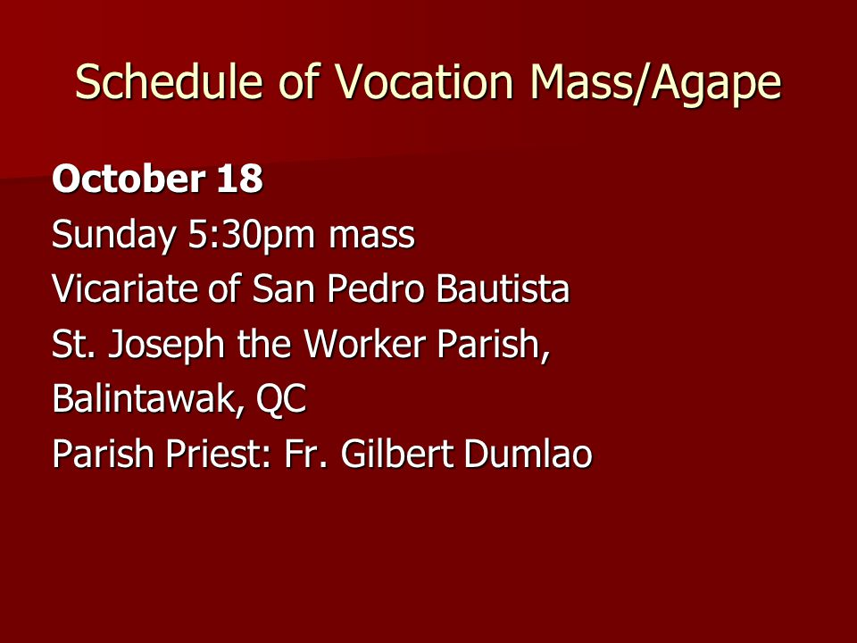 Schedule of Vocation Mass/Agape October 18 Sunday 5:30pm mass Vicariate of San Pedro Bautista St. Joseph the Worker Parish, Balintawak, QC Parish Prie
