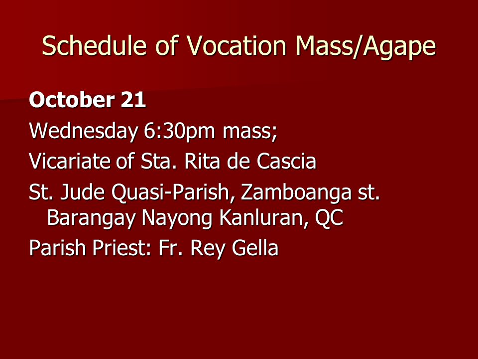 Schedule of Vocation Mass/Agape October 21 Wednesday 6:30pm mass; Vicariate of Sta. Rita de Cascia St. Jude Quasi-Parish, Zamboanga st. Barangay Nayon