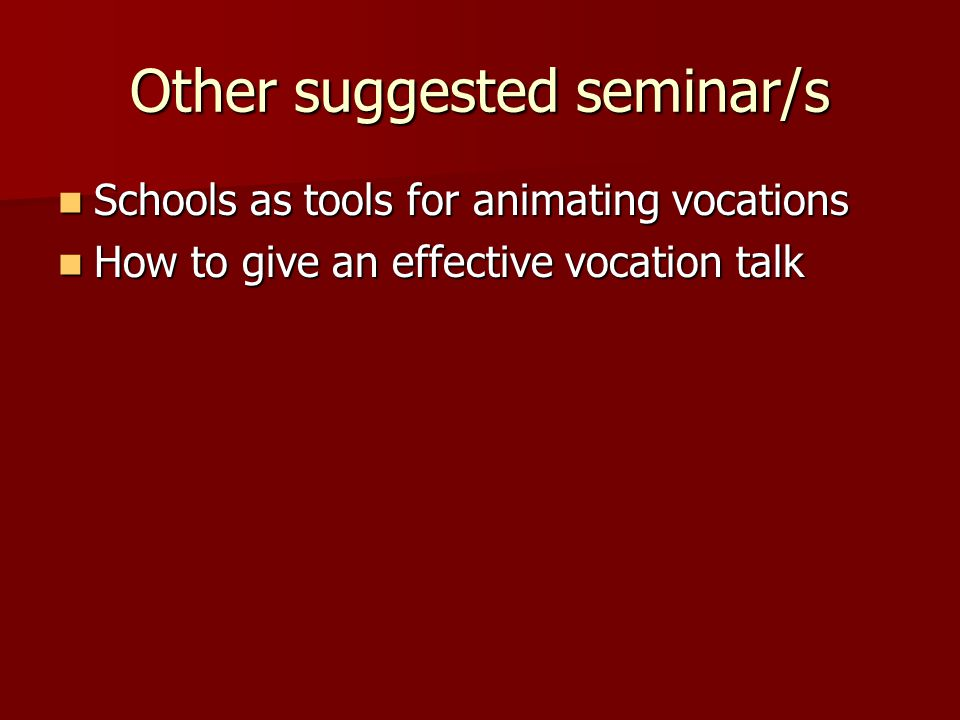 Other suggested seminar/s Schools as tools for animating vocations Schools as tools for animating vocations How to give an effective vocation talk How to give an effective vocation talk