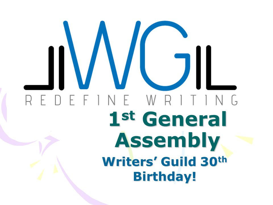 1 st General Assembly Writers' Guild 30 th Birthday!