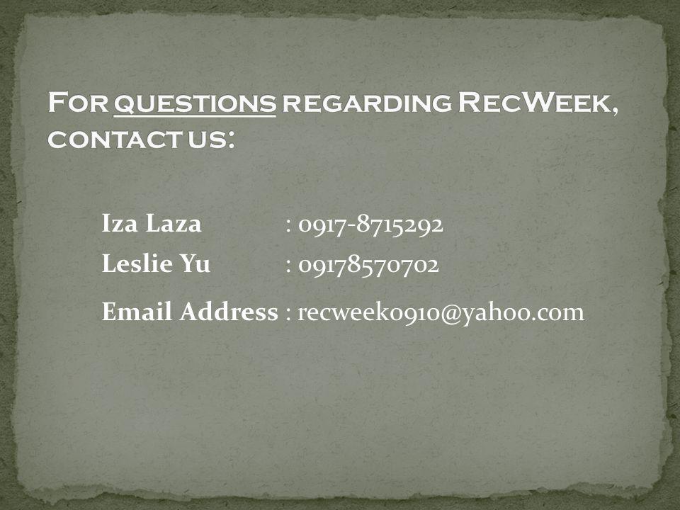 Iza Laza : 0917-8715292 Leslie Yu: 09178570702 Email Address: recweek0910@yahoo.com