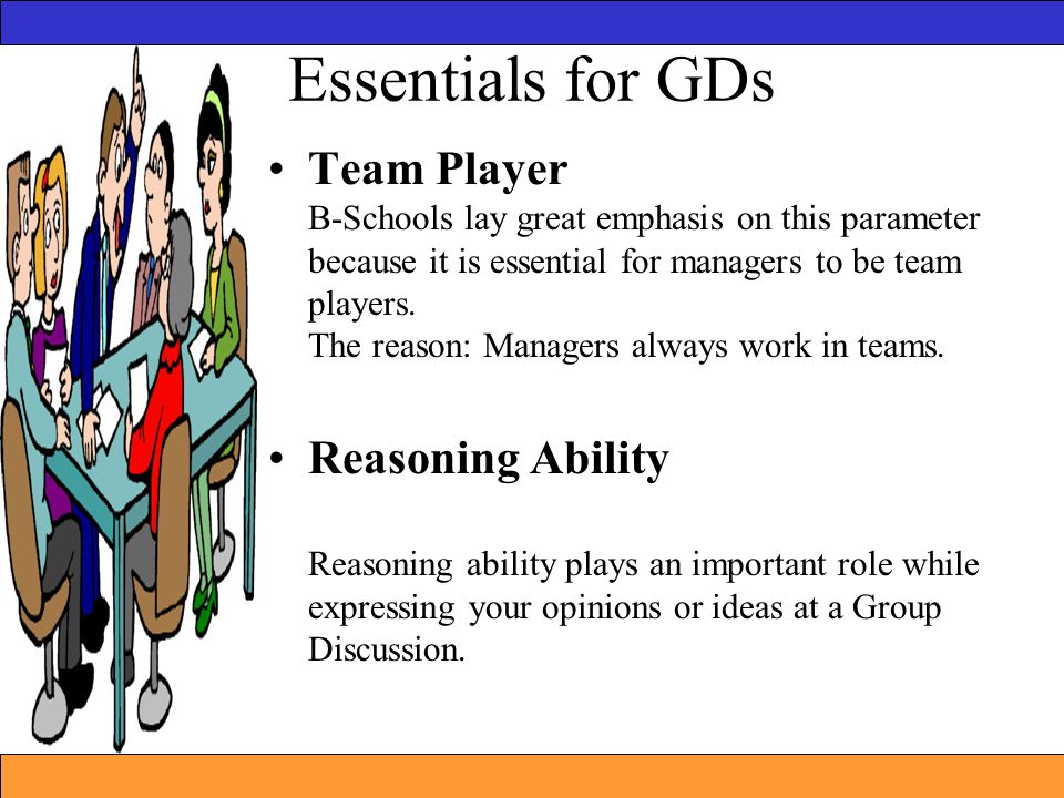 Team Player B-Schools lay great emphasis on this parameter because it is essential for managers to be team players. The reason: Managers always work i