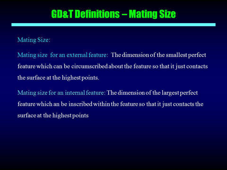 GD&T Definitions – Mating Size Mating Size: Mating size for an external feature: The dimension of the smallest perfect feature which can be circumscri