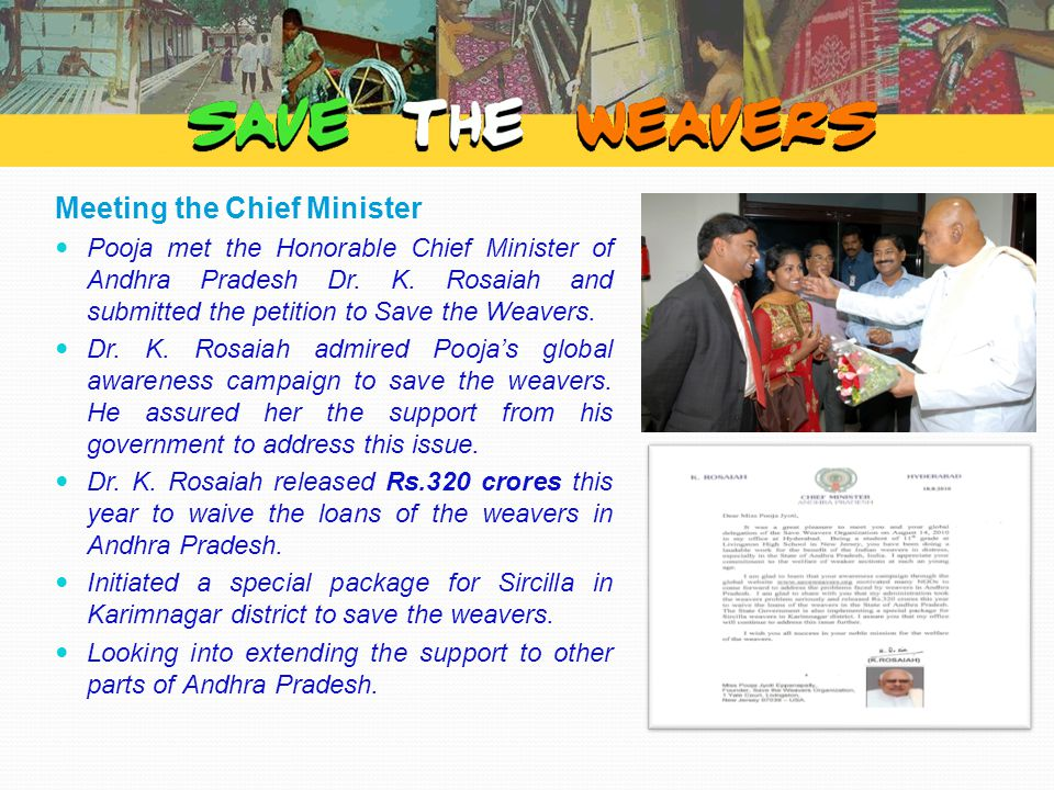 Meeting the Chief Minister Pooja met the Honorable Chief Minister of Andhra Pradesh Dr. K. Rosaiah and submitted the petition to Save the Weavers. Dr.