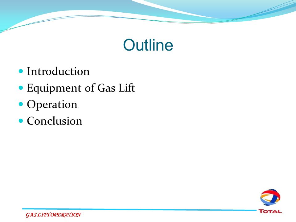 Outline Introduction Equipment of Gas Lift Operation Conclusion GAS LIFT OPERATION