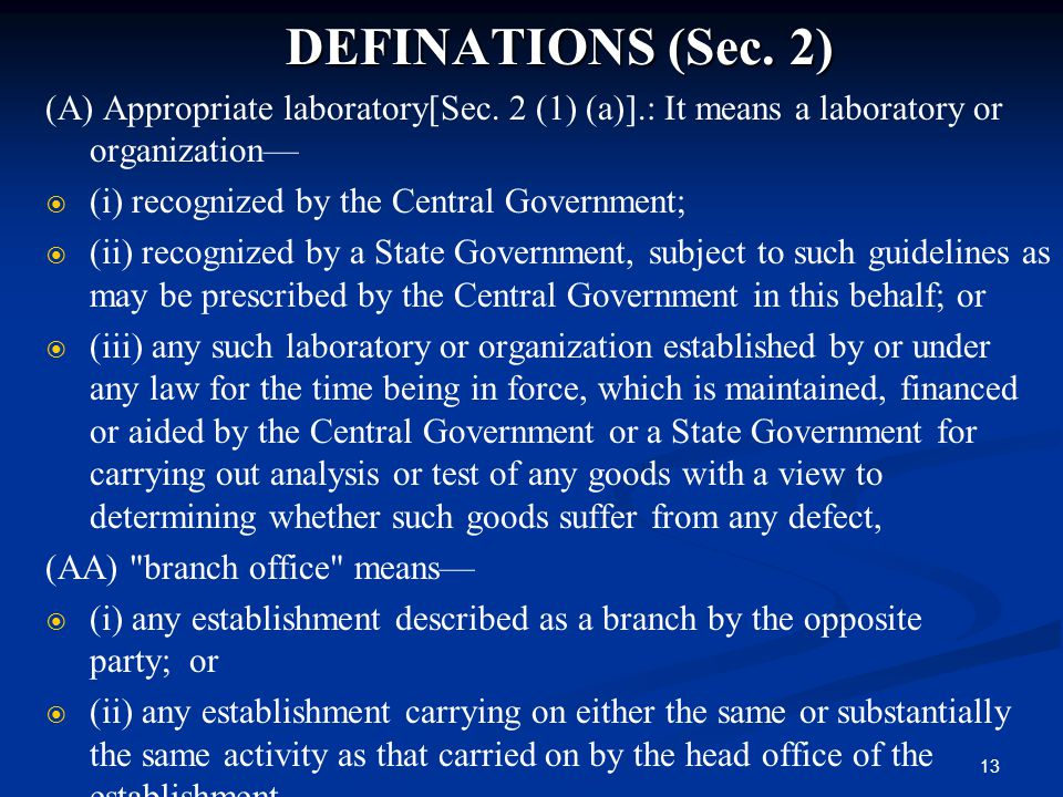 13 DEFINATIONS (Sec. 2) (A) Appropriate laboratory[Sec. 2 (1) (a)].: It means a laboratory or organization—   (i) recognized by the Central Governme