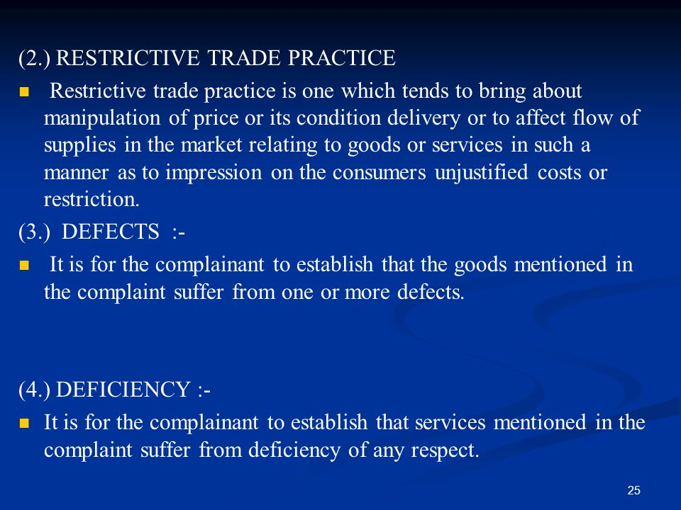 25 (2.) RESTRICTIVE TRADE PRACTICE Restrictive trade practice is one which tends to bring about manipulation of price or its condition delivery or to