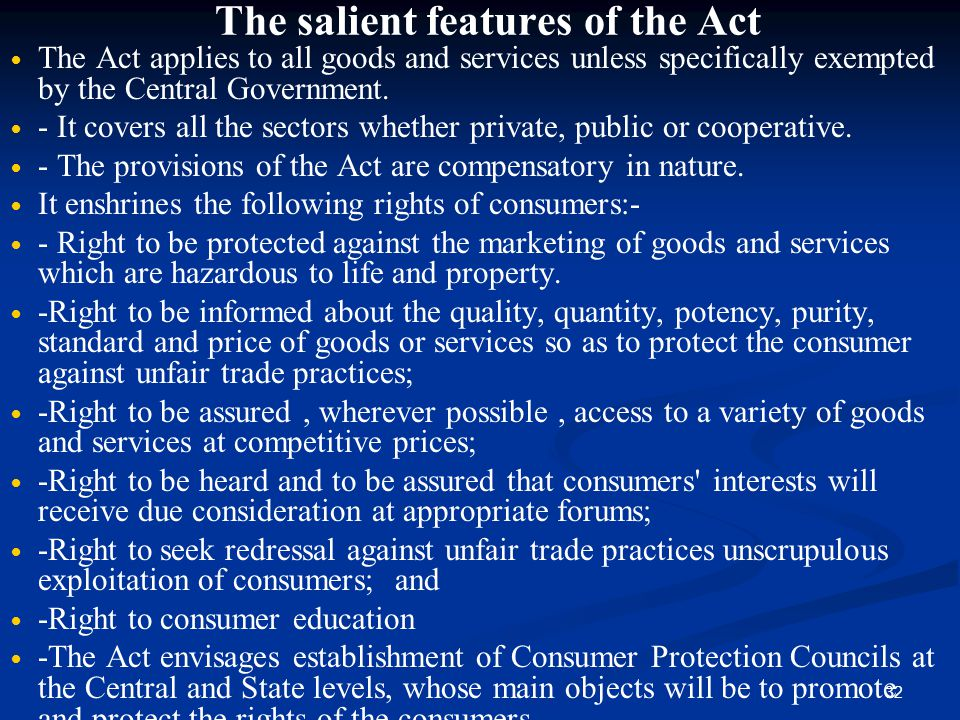 32 The salient features of the Act The Act applies to all goods and services unless specifically exempted by the Central Government. - It covers all t