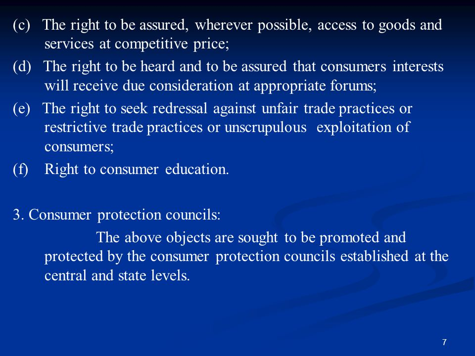 7 (c) The right to be assured, wherever possible, access to goods and services at competitive price; (d) The right to be heard and to be assured that