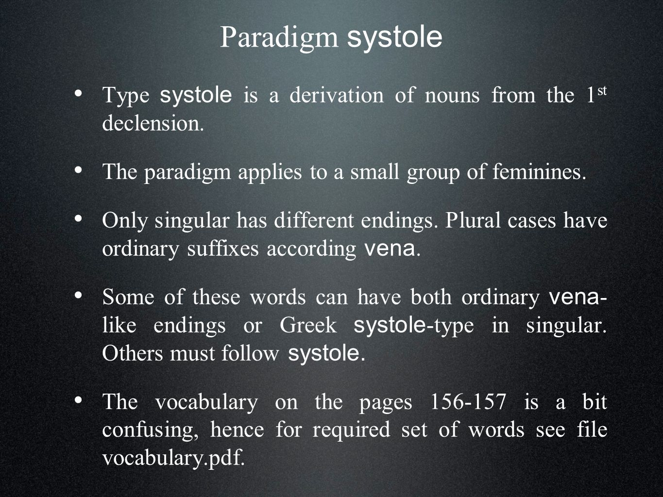 Paradigm systole Type systole is a derivation of nouns from the 1 st declension.