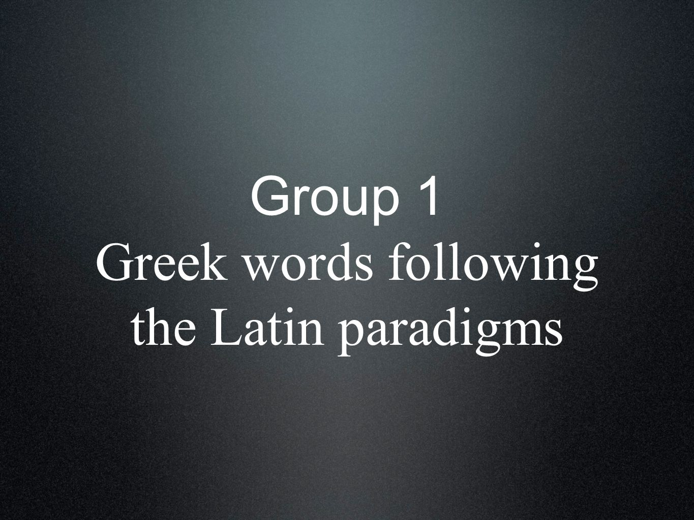 Group 3 Words preserved in form of Greek stems