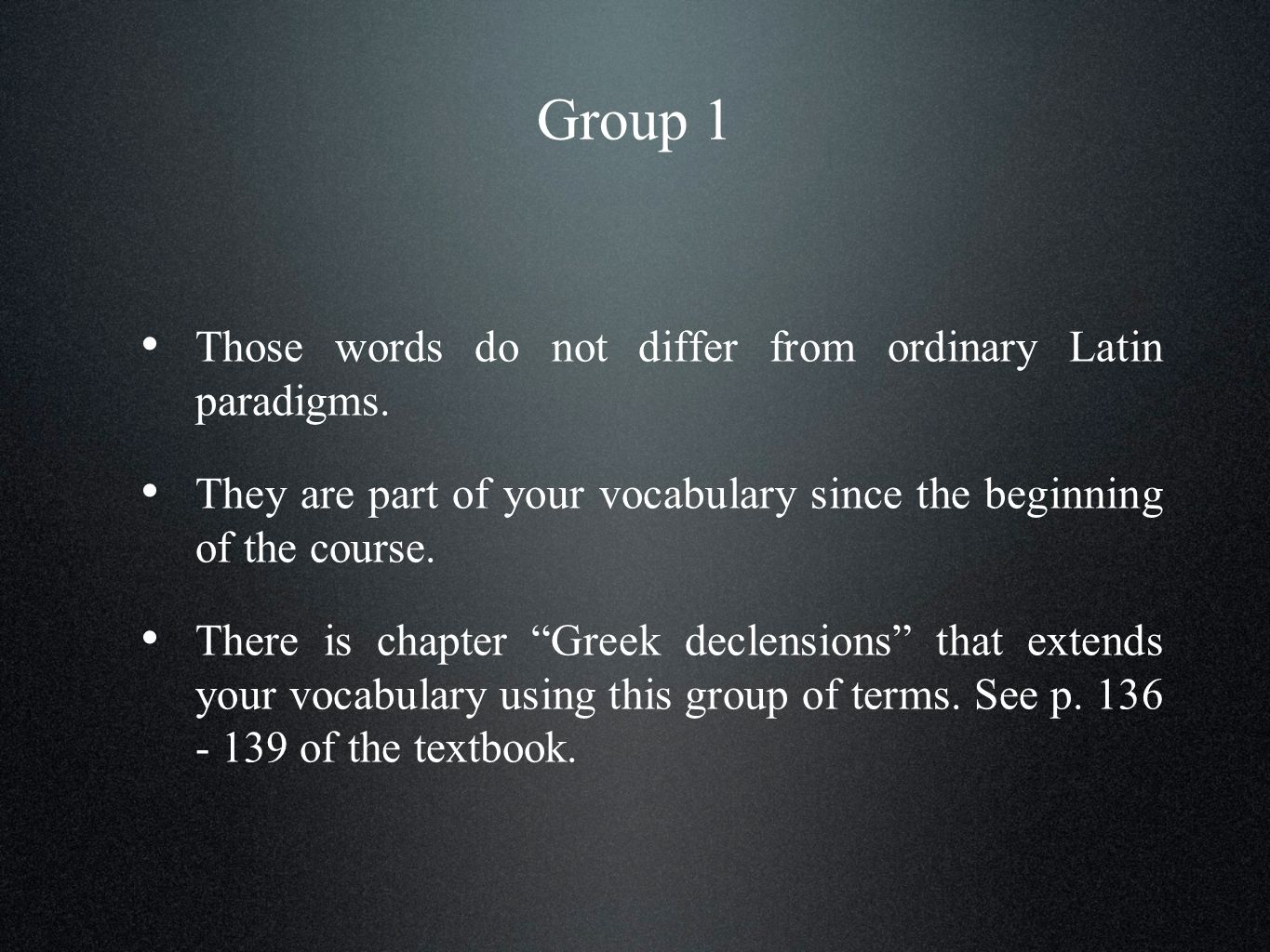 Group 1 Those words do not differ from ordinary Latin paradigms.