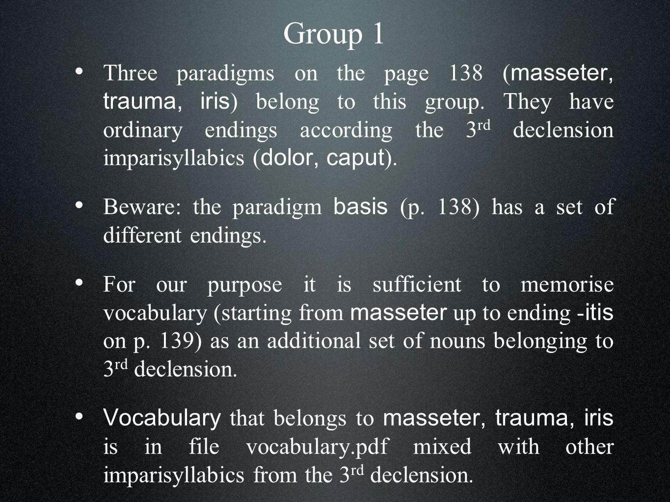 Group 1 Three paradigms on the page 138 ( masseter, trauma, iris ) belong to this group.
