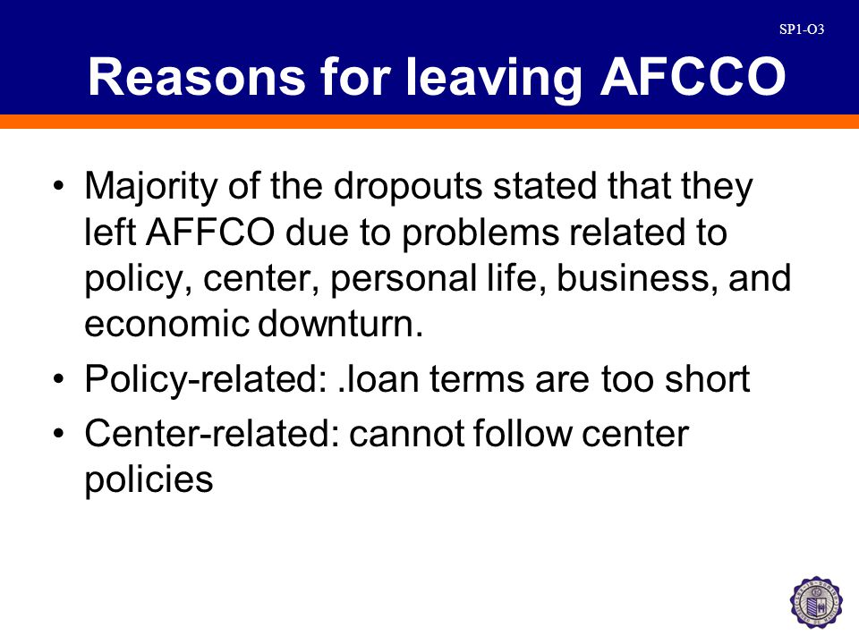 SP1-O4 Reasons for leaving AFCCO Business-related: Have seasonal business and will only acquire a loan if needed.