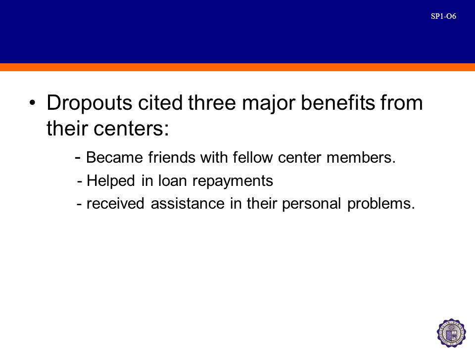SP1-O6 Dropouts cited three major benefits from their centers: - Became friends with fellow center members.