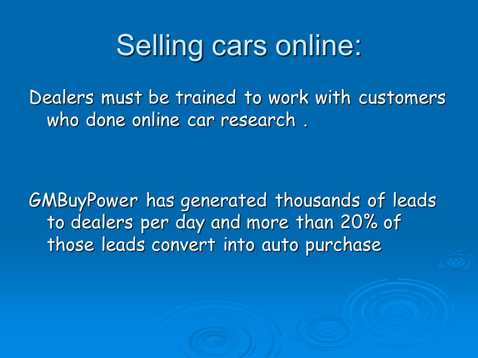 Selling cars online: Dealers must be trained to work with customers who done online car research. GMBuyPower has generated thousands of leads to deale