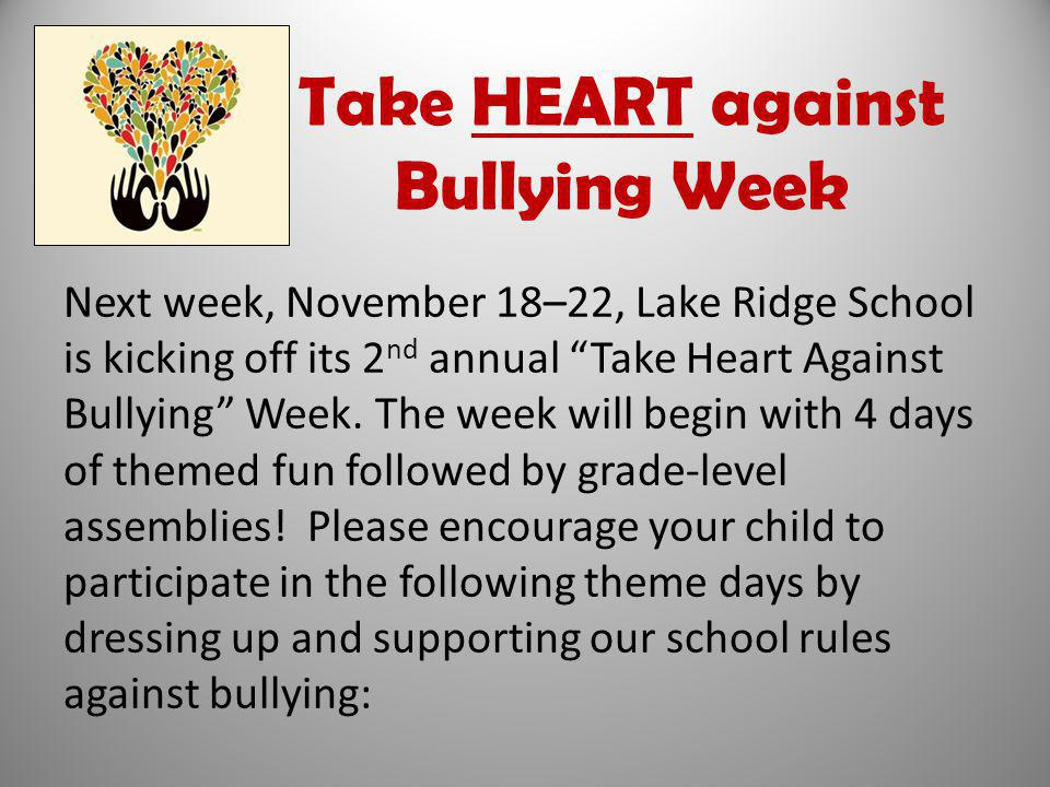 Take HEART against Bullying Week Next week, November 18–22, Lake Ridge School is kicking off its 2 nd annual Take Heart Against Bullying Week.