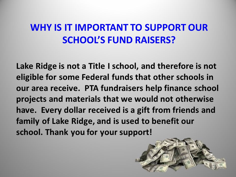 WHY IS IT IMPORTANT TO SUPPORT OUR SCHOOL'S FUND RAISERS.