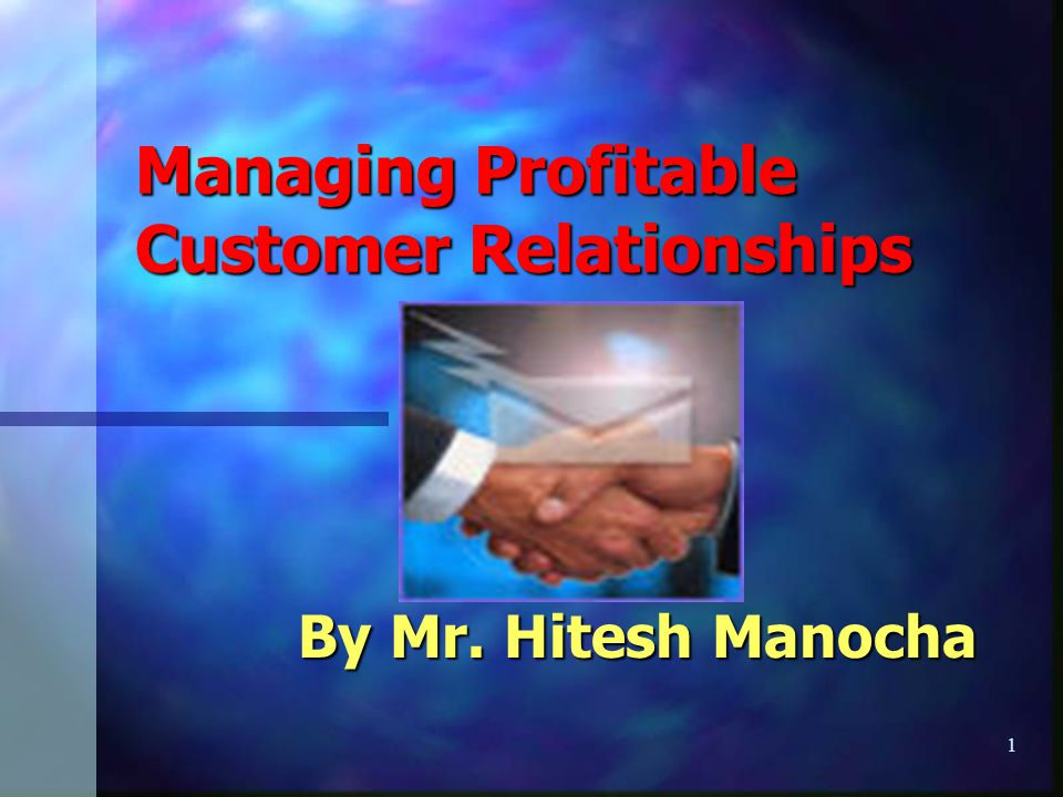 1 Managing Profitable Customer Relationships By Mr. Hitesh Manocha