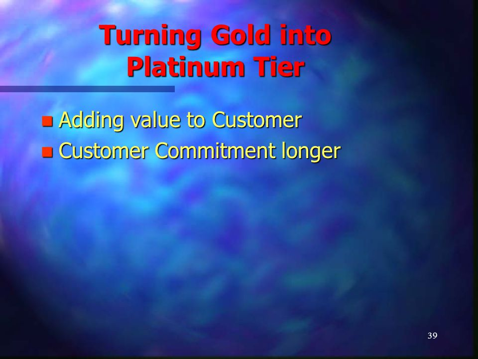 40 Turning Gold into Platinum Tier 3.
